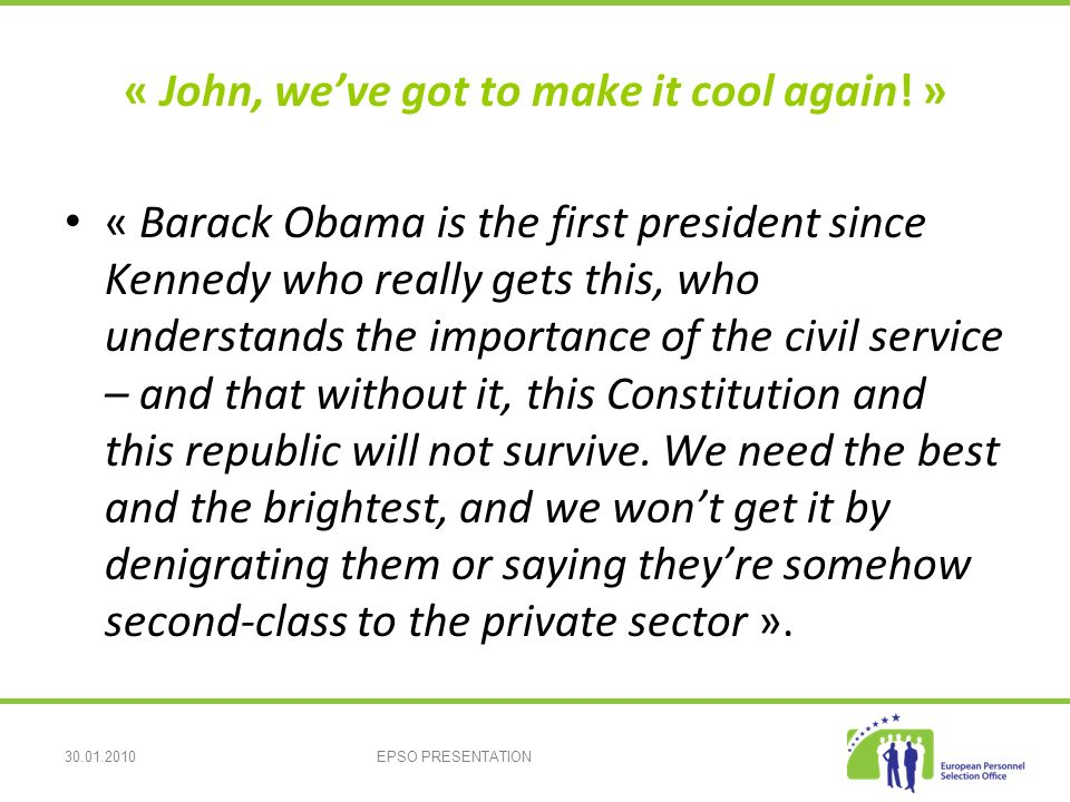 30.01.2010EPSO PRESENTATION « John, weve got to make it cool again.