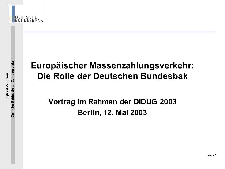 Siegfried Vonderau Zentraler Betriebsleiter Zahlungsverkehr Seite 1 Europäischer Massenzahlungsverkehr: Die Rolle der Deutschen Bundesbak Vortrag im R