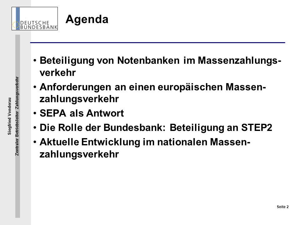 Siegfried Vonderau Zentraler Betriebsleiter Zahlungsverkehr Seite 2 Agenda Beteiligung von Notenbanken im Massenzahlungs- verkehr Anforderungen an ein