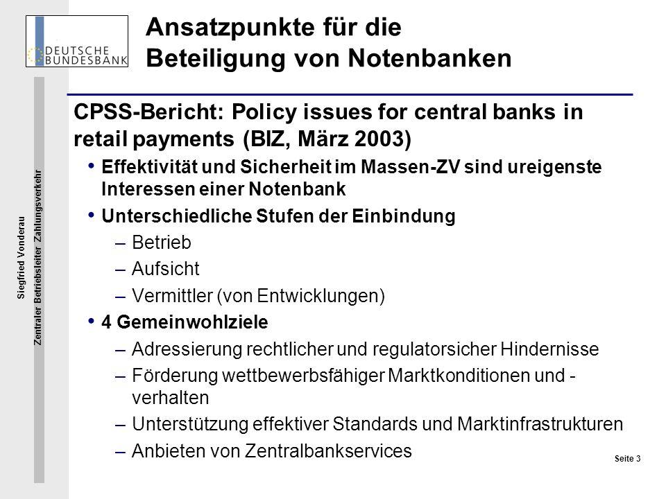 Siegfried Vonderau Zentraler Betriebsleiter Zahlungsverkehr Seite 3 Ansatzpunkte für die Beteiligung von Notenbanken CPSS-Bericht: Policy issues for c