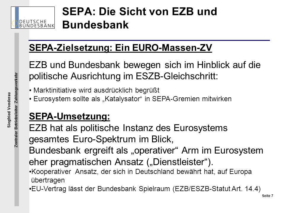 Siegfried Vonderau Zentraler Betriebsleiter Zahlungsverkehr Seite 7 SEPA-Zielsetzung: Ein EURO-Massen-ZV EZB und Bundesbank bewegen sich im Hinblick a