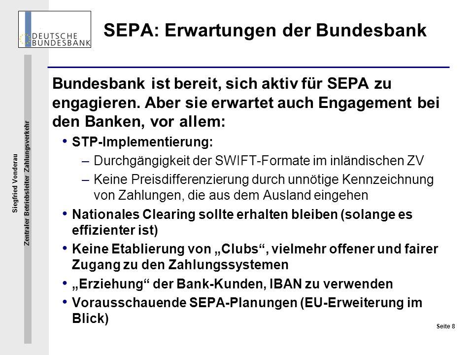 Siegfried Vonderau Zentraler Betriebsleiter Zahlungsverkehr Seite 8 SEPA: Erwartungen der Bundesbank Bundesbank ist bereit, sich aktiv für SEPA zu eng