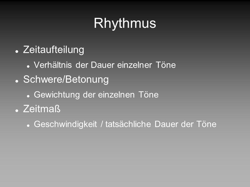 Rhythmus griechisch: fließen grundlegendes Strukturelement Harmonie – Melodie – Rhythmus beschreibt Folge von Tönen und Pausen