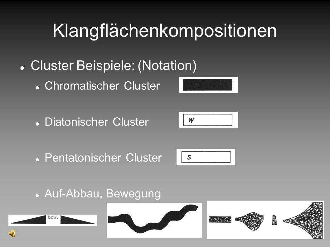 Klangflächenkompositionen Keine Harmonien, keine Melodie, kein Rhythmus Musik besteht nur aus Clustern Cluster: Tonstapel aus mehreren Tönen Treten st
