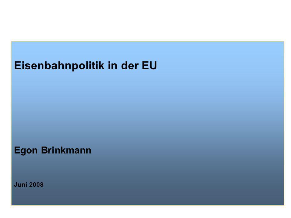 1 Eisenbahnpolitik in der EU Egon Brinkmann Juni 2008