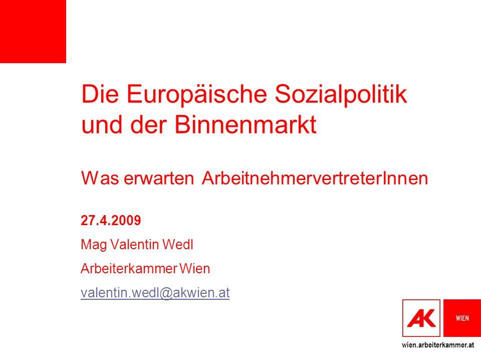wien.arbeiterkammer.at Überblick Sozialpolitik: 2 Eingrenzungen Primäre Zuständigkeit der Mitgliedstaaten Felder für europäische Sozialpolitik Gleichbehandlungspolitik Sozialpolitik im EG-Vertrag Tendenzielle Einhegung durch den Binnenmarkt.