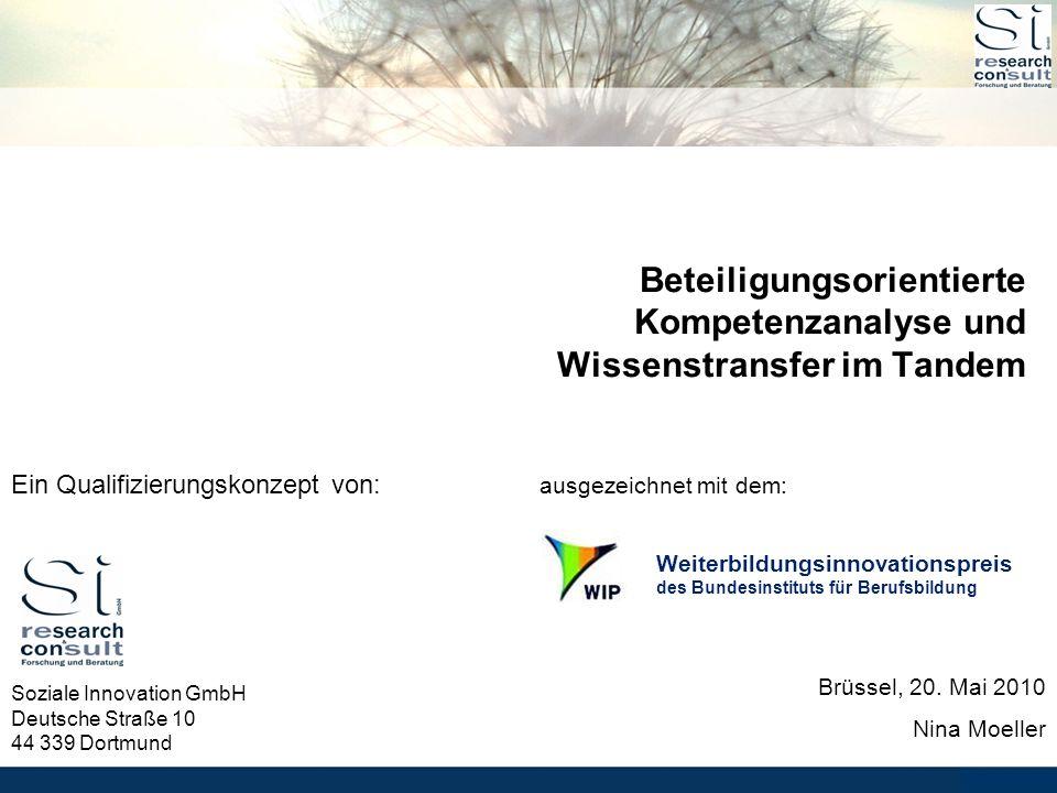 - 0 - Beteiligungsorientierte Kompetenzanalyse und Wissenstransfer im Tandem Soziale Innovation GmbH Deutsche Straße 10 44 339 Dortmund Ein Qualifizierungskonzept von: ausgezeichnet mit dem: Brüssel, 20.