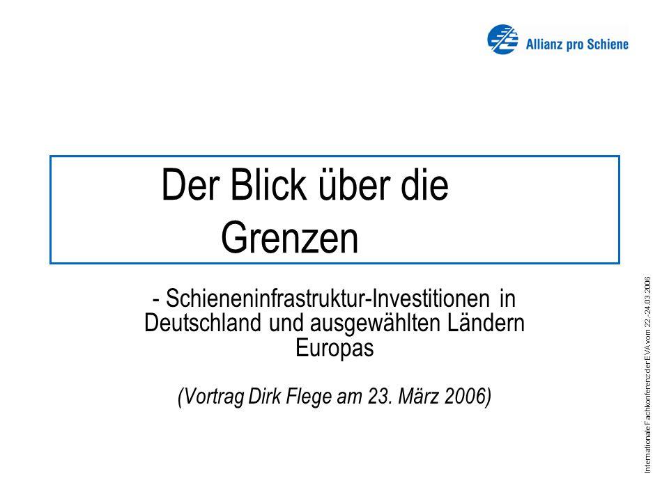 Internationale Fachkonferenz der EVA vom 22.-24.03.2006 Der Blick über die Grenzen - Schieneninfrastruktur-Investitionen in Deutschland und ausgewählten Ländern Europas (Vortrag Dirk Flege am 23.