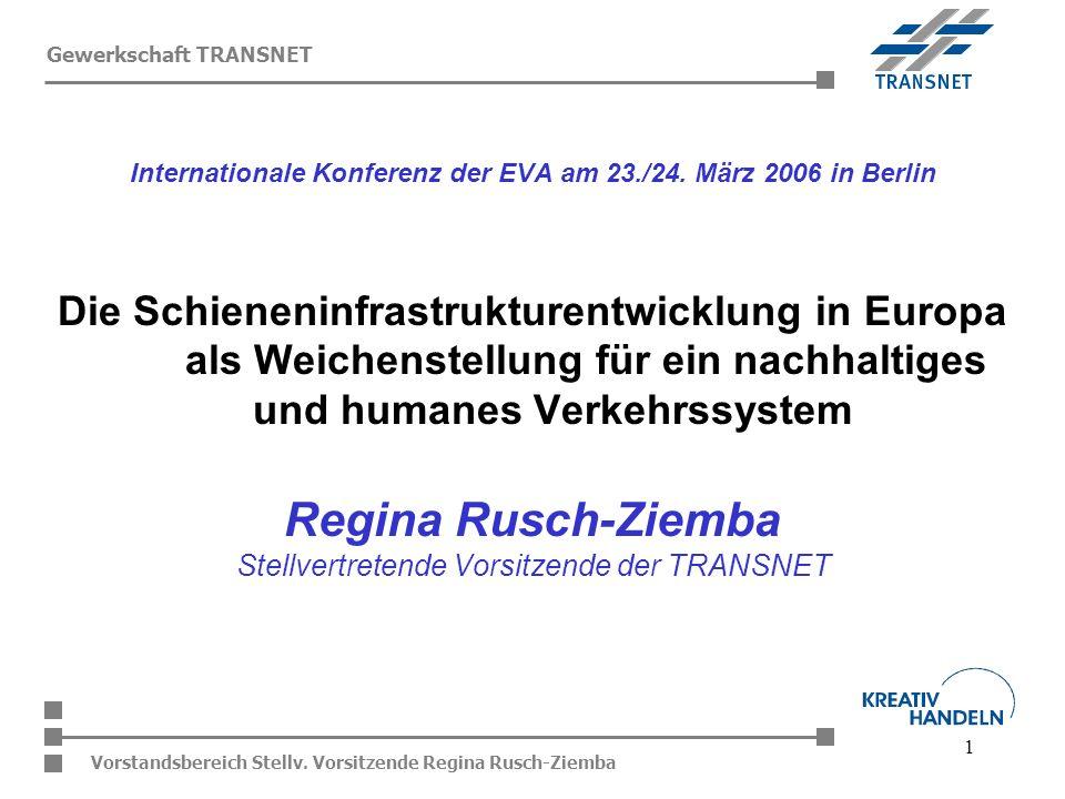 1 Vorstandsbereich Stellv. Vorsitzende Regina Rusch-Ziemba Gewerkschaft TRANSNET Internationale Konferenz der EVA am 23./24. März 2006 in Berlin Die S