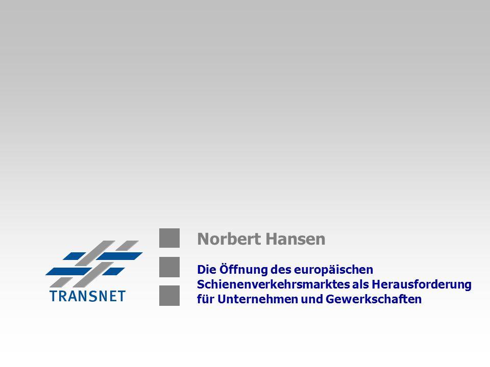Norbert Hansen Die Öffnung des europäischen Schienenverkehrsmarktes als Herausforderung für Unternehmen und Gewerkschaften
