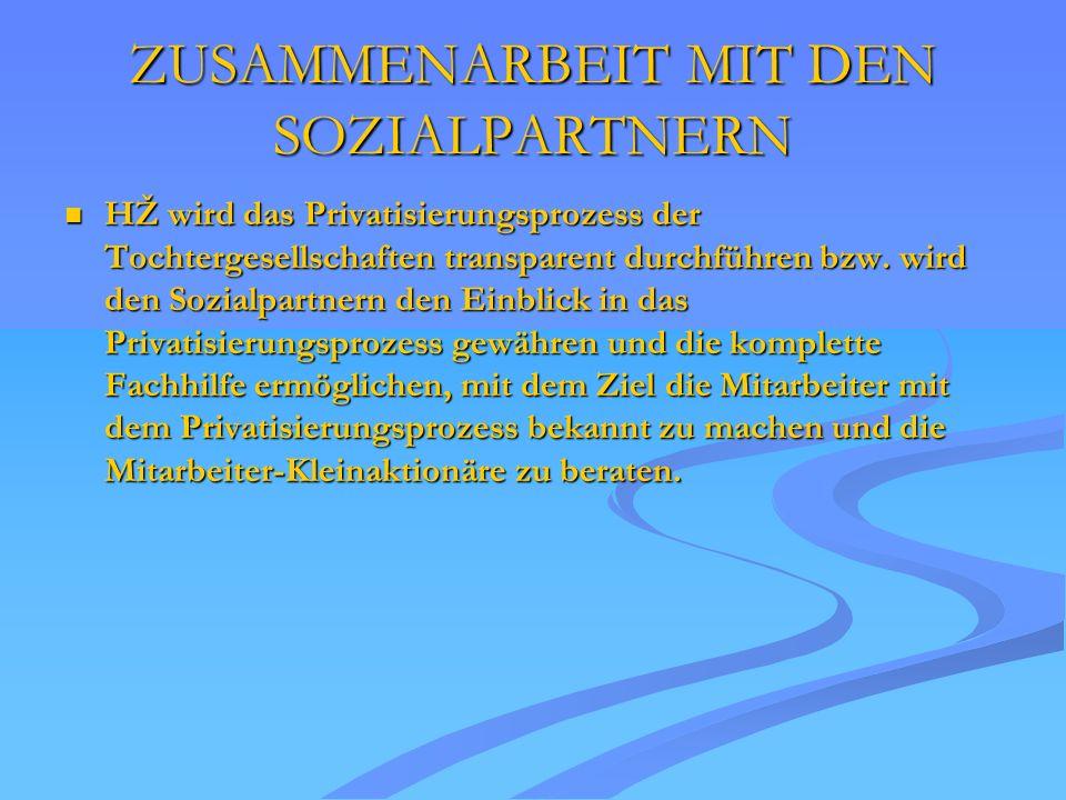 ZUSAMMENARBEIT MIT DEN SOZIALPARTNERN HŽ wird das Privatisierungsprozess der Tochtergesellschaften transparent durchführen bzw. wird den Sozialpartner