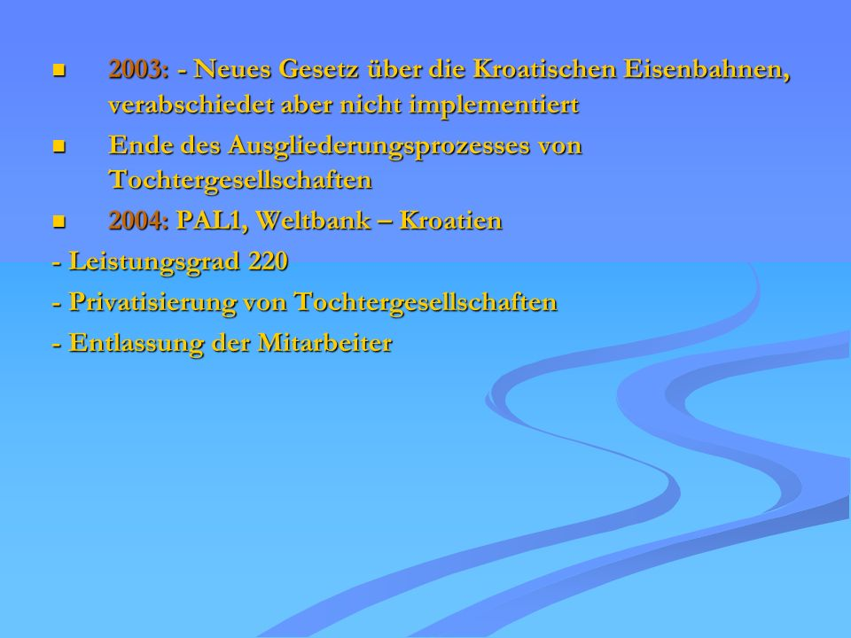 2003: - Neues Gesetz über die Kroatischen Eisenbahnen, verabschiedet aber nicht implementiert 2003: - Neues Gesetz über die Kroatischen Eisenbahnen, v