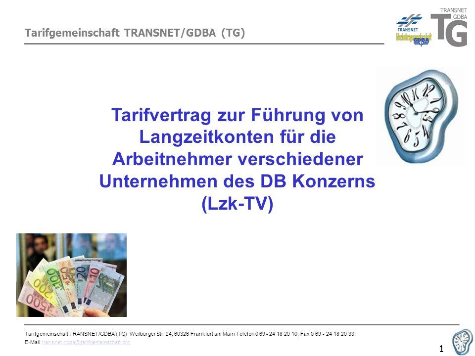 Tarifgemeinschaft TRANSNET/GDBA (TG) 12 Freistellung und Auszahlung: Langzeitkonten in der Auszahlungsphase (Freizeitphase): Antragstellung durch den Arbeitnehmer unter Beachtung von Fristen (Freistellung vor der Rente - 12 Monate vor Beginn; Freistellung für Qualifizierung – 6 Monate vor Beginn) Auszahlungshöhe beträgt grundsätzlich 100% des Urlaubsentgelts (Grundlohn + Durchschnitt von Zulagen und Zuschläge).