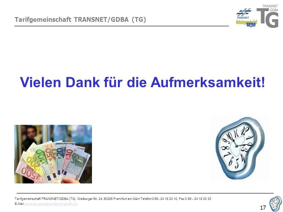 Tarifgemeinschaft TRANSNET/GDBA (TG) 17 Vielen Dank für die Aufmerksamkeit! Tarifgemeinschaft TRANSNET/GDBA (TG) Weilburger Str. 24, 60326 Frankfurt a