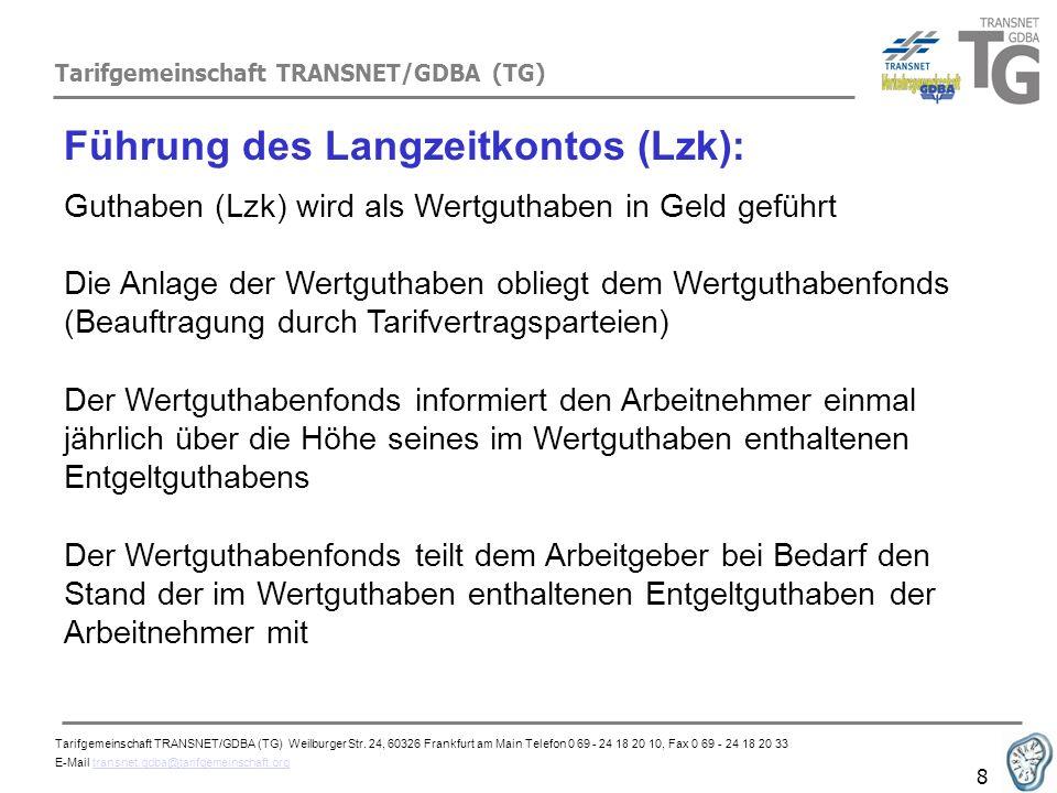 Tarifgemeinschaft TRANSNET/GDBA (TG) 8 Führung des Langzeitkontos (Lzk): Guthaben (Lzk) wird als Wertguthaben in Geld geführt Die Anlage der Wertgutha