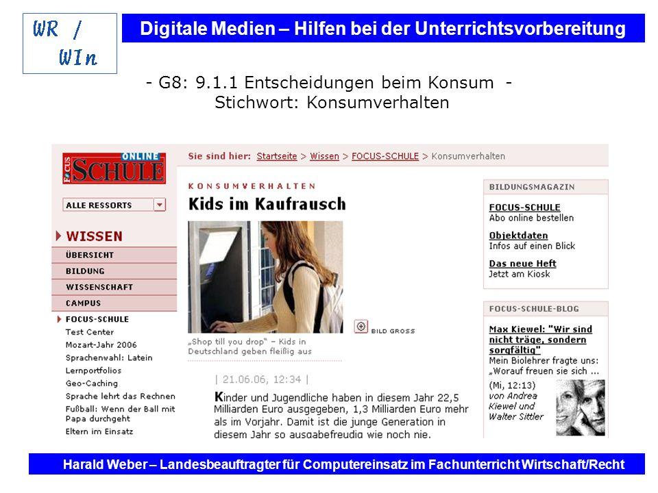 Digitale Medien – Hilfen bei der Unterrichtsvorbereitung Internet und Software - Hilfen bei der Unterrichtsvorbereitung im Fach Wirtschaft / Recht Harald Weber – Landesbeauftragter für Computereinsatz im Fachunterricht Wirtschaft/Recht Konsumverhalten - G8: 9.1.1 Entscheidungen beim Konsum - Stichwort: Konsumverhalten
