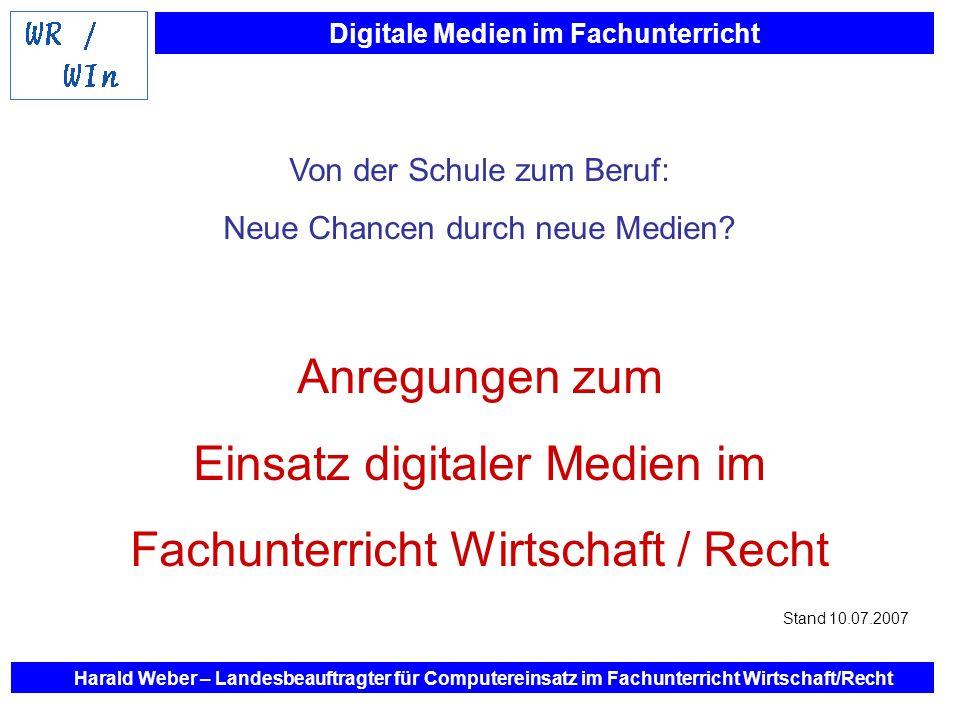 Digitale Medien im Fachunterricht Harald Weber – Landesbeauftragter für Computereinsatz im Fachunterricht Wirtschaft/Recht Von der Schule zum Beruf: N