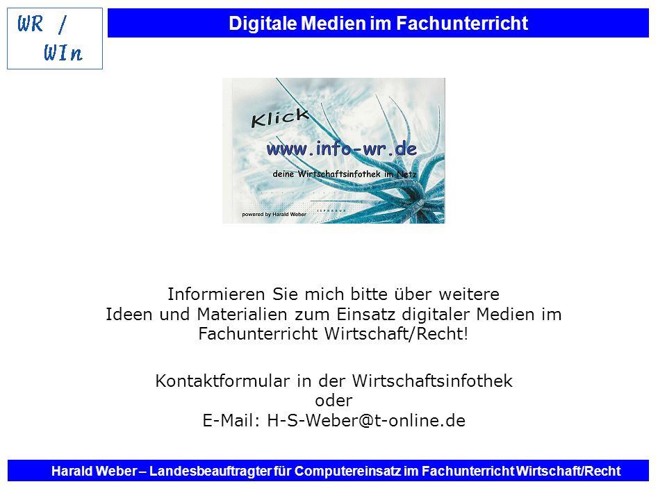 Digitale Medien im Fachunterricht Harald Weber – Landesbeauftragter für Computereinsatz im Fachunterricht Wirtschaft/Recht Informieren Sie mich bitte
