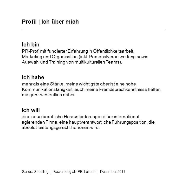 Profil | Ich über mich Sandra Schelling | Bewerbung als PR-Leiterin | Dezember 2011 Ich bin PR-Profi mit fundierter Erfahrung in Öffentlichkeitsarbeit
