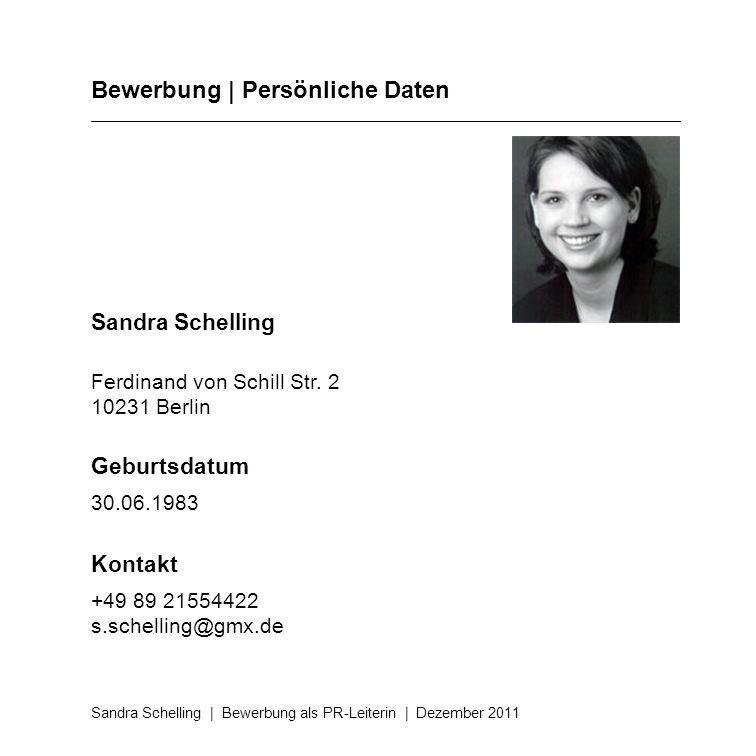 Bewerbung | Persönliche Daten Sandra Schelling Ferdinand von Schill Str. 2 10231 Berlin Geburtsdatum 30.06.1983 Kontakt +49 89 21554422 s.schelling@gm