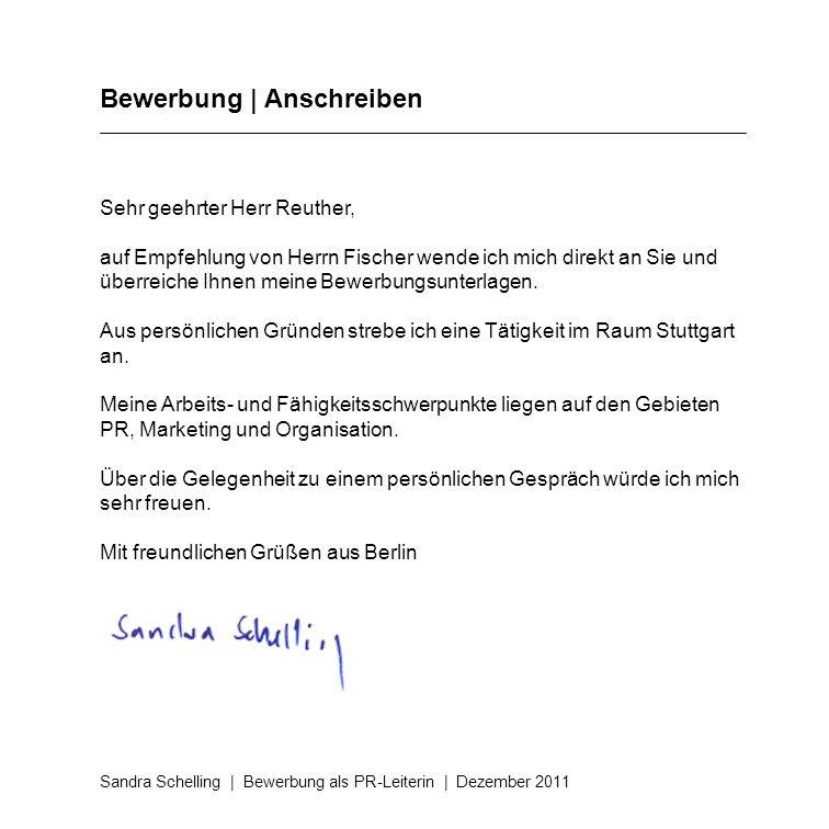 Bewerbung | Anschreiben Sandra Schelling | Bewerbung als PR-Leiterin | Dezember 2011 Sehr geehrter Herr Reuther, auf Empfehlung von Herrn Fischer wend