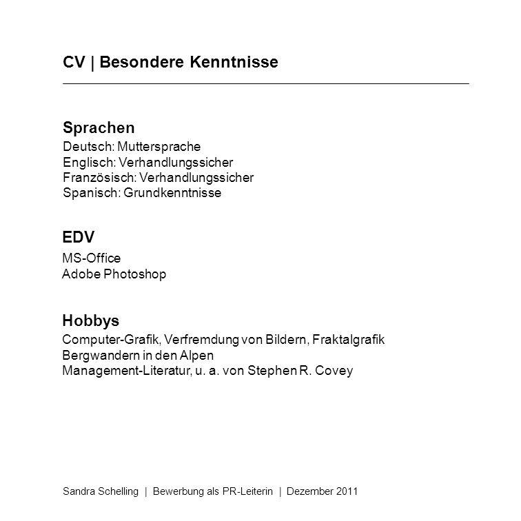 CV | Besondere Kenntnisse Sandra Schelling | Bewerbung als PR-Leiterin | Dezember 2011 Sprachen Deutsch: Muttersprache Englisch: Verhandlungssicher Fr