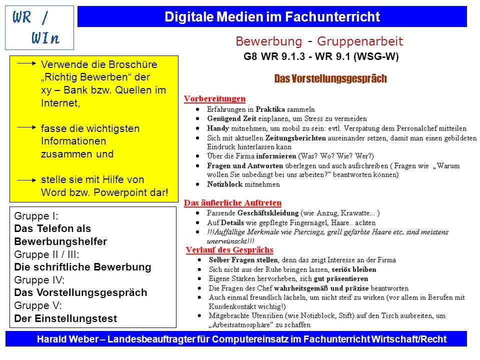 Digitale Medien im Fachunterricht Harald Weber – Landesbeauftragter für Computereinsatz im Fachunterricht Wirtschaft/Recht Bewerbung - Gruppenarbeit G