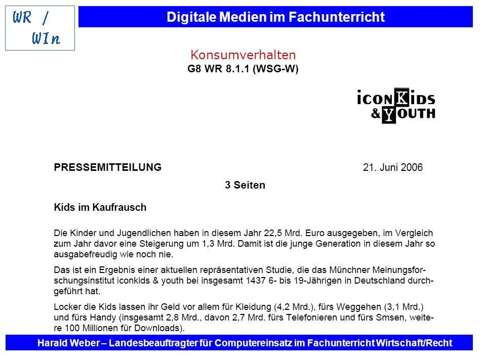 Digitale Medien im Fachunterricht Harald Weber – Landesbeauftragter für Computereinsatz im Fachunterricht Wirtschaft/Recht Konsumverhalten G8 WR 8.1.1