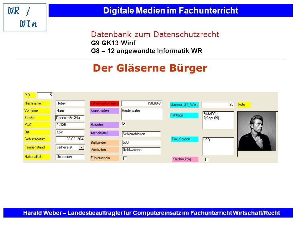 Digitale Medien im Fachunterricht Harald Weber – Landesbeauftragter für Computereinsatz im Fachunterricht Wirtschaft/Recht Der Gläserne Bürger Datenba