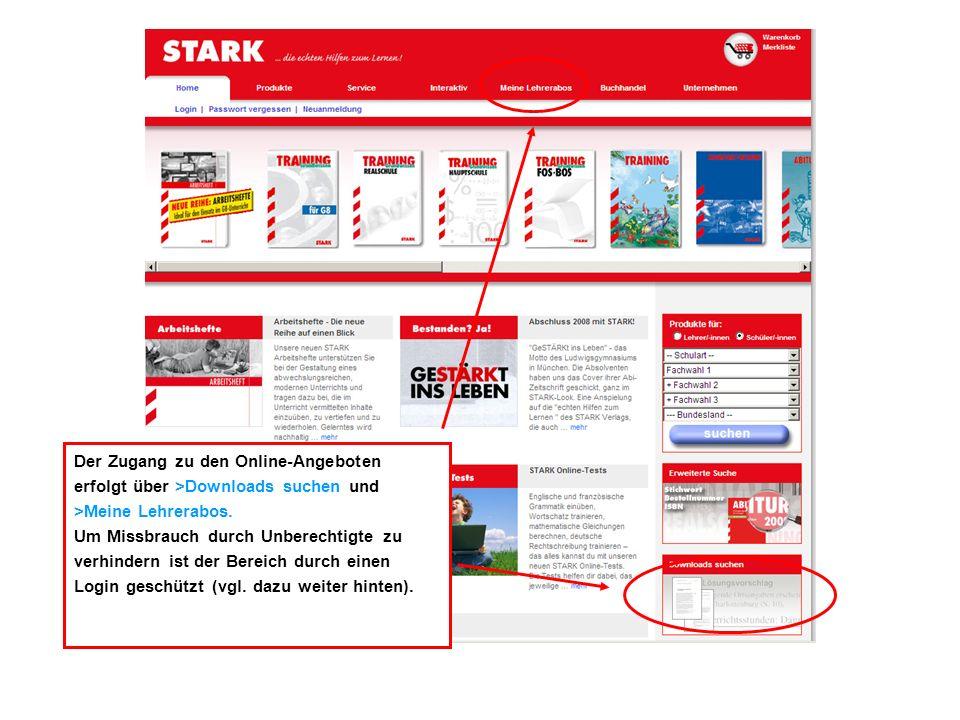 Der Zugang zu den Online-Angeboten erfolgt über >Downloads suchen und >Meine Lehrerabos. Um Missbrauch durch Unberechtigte zu verhindern ist der Berei