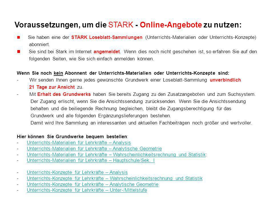 Voraussetzungen, um die STARK - Online-Angebote zu nutzen: Sie haben eine der STARK Loseblatt-Sammlungen (Unterrichts-Materialien oder Unterrichts-Konzepte) abonniert.