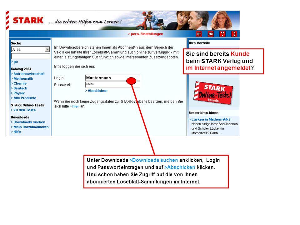 Unter Downloads >Downloads suchen anklicken, Login und Passwort eintragen und auf >Abschicken klicken. Und schon haben Sie Zugriff auf die von Ihnen a