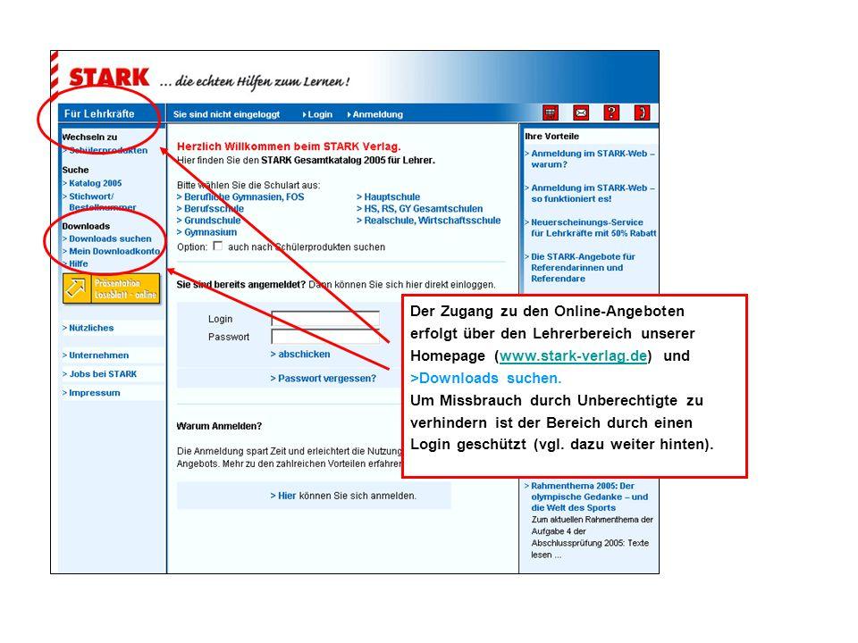 Der Zugang zu den Online-Angeboten erfolgt über den Lehrerbereich unserer Homepage (www.stark-verlag.de) und >Downloads suchen.www.stark-verlag.de Um Missbrauch durch Unberechtigte zu verhindern ist der Bereich durch einen Login geschützt (vgl.