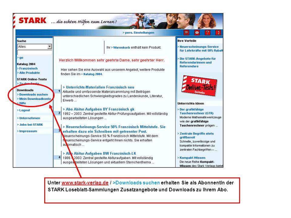 Unter www.stark-verlag.de / >Downloads suchen erhalten Sie als AbonnentIn der STARK Loseblatt-Sammlungen Zusatzangebote und Downloads zu Ihrem Abo.