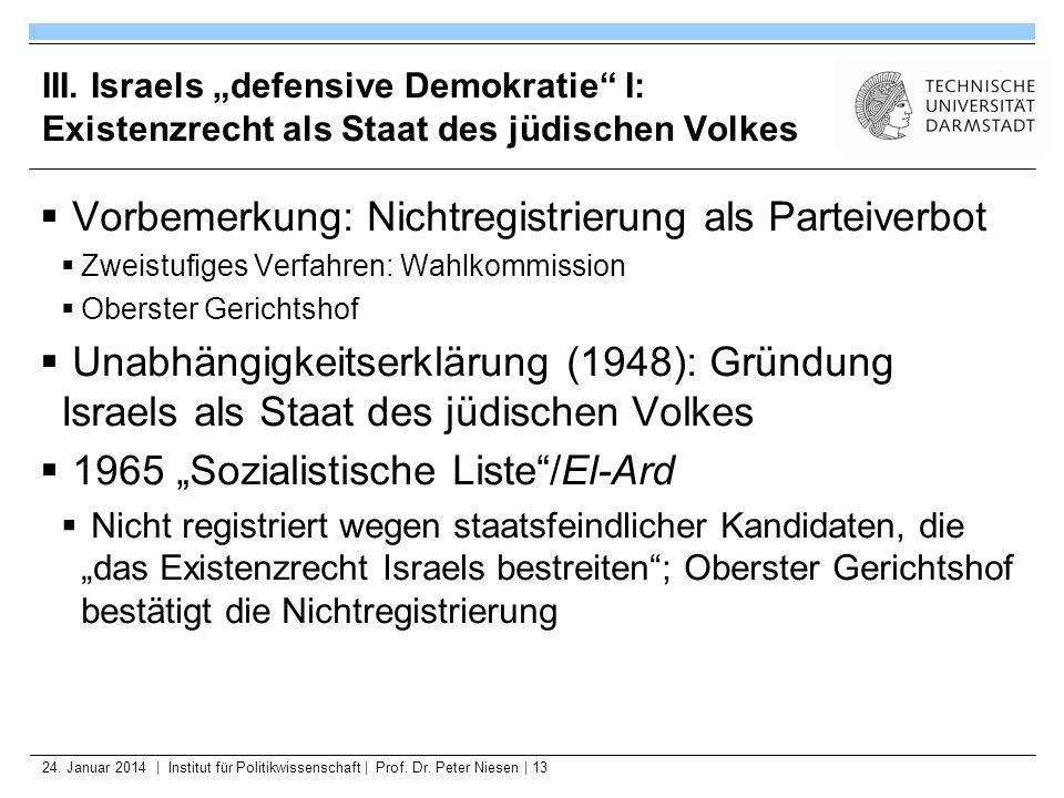 24. Januar 2014   Institut für Politikwissenschaft   Prof. Dr. Peter Niesen   13 III. Israels defensive Demokratie I: Existenzrecht als Staat des jüdi