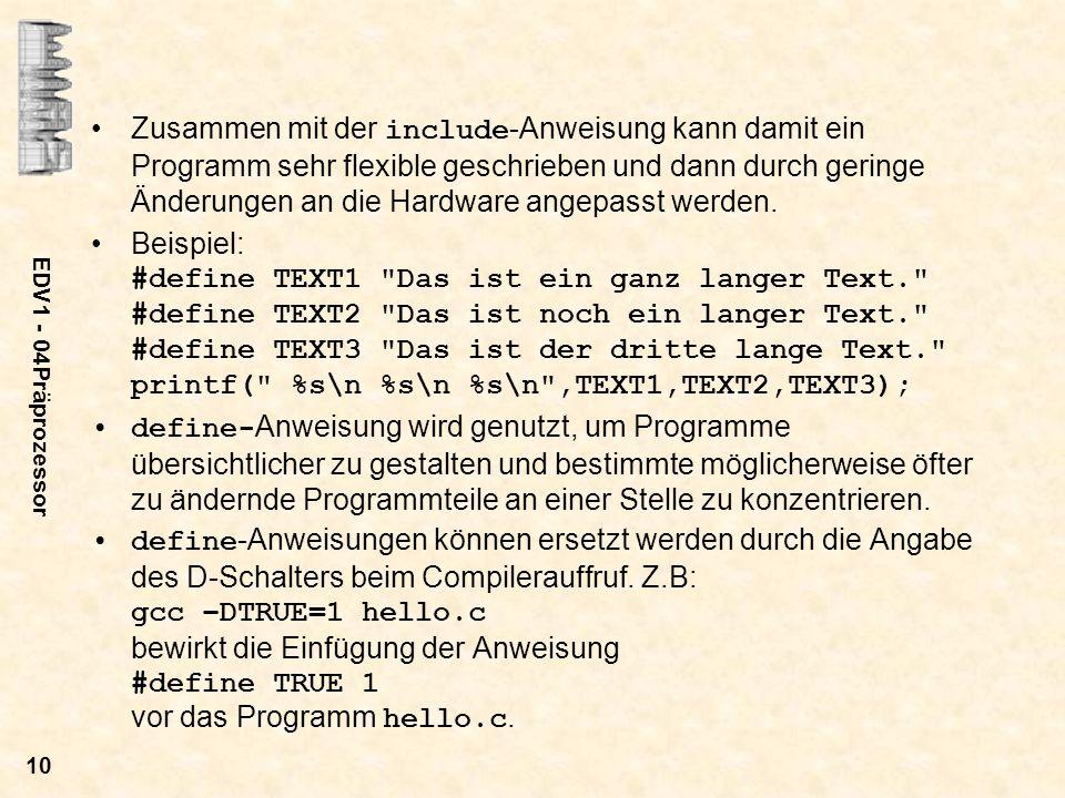 EDV1 - 04Präprozessor 10 Zusammen mit der include -Anweisung kann damit ein Programm sehr flexible geschrieben und dann durch geringe Änderungen an di