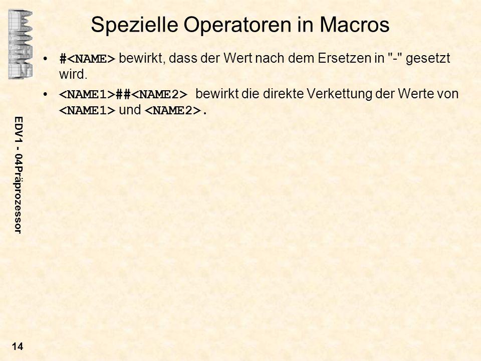 EDV1 - 04Präprozessor 14 Spezielle Operatoren in Macros # bewirkt, dass der Wert nach dem Ersetzen in