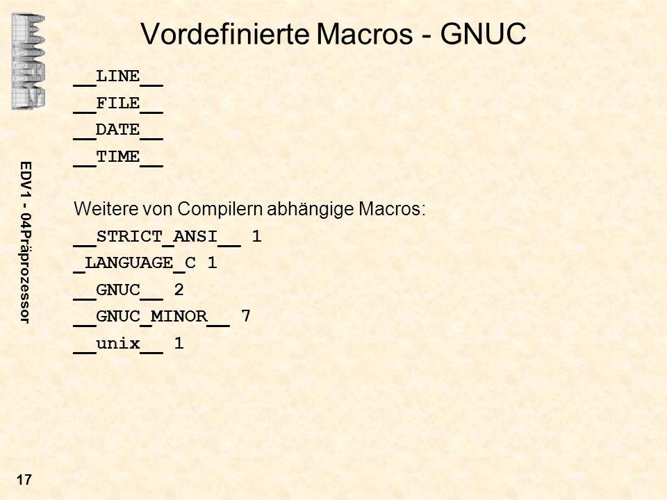 EDV1 - 04Präprozessor 17 Vordefinierte Macros - GNUC __LINE__ __FILE__ __DATE__ __TIME__ Weitere von Compilern abhängige Macros: __STRICT_ANSI__ 1 _LA