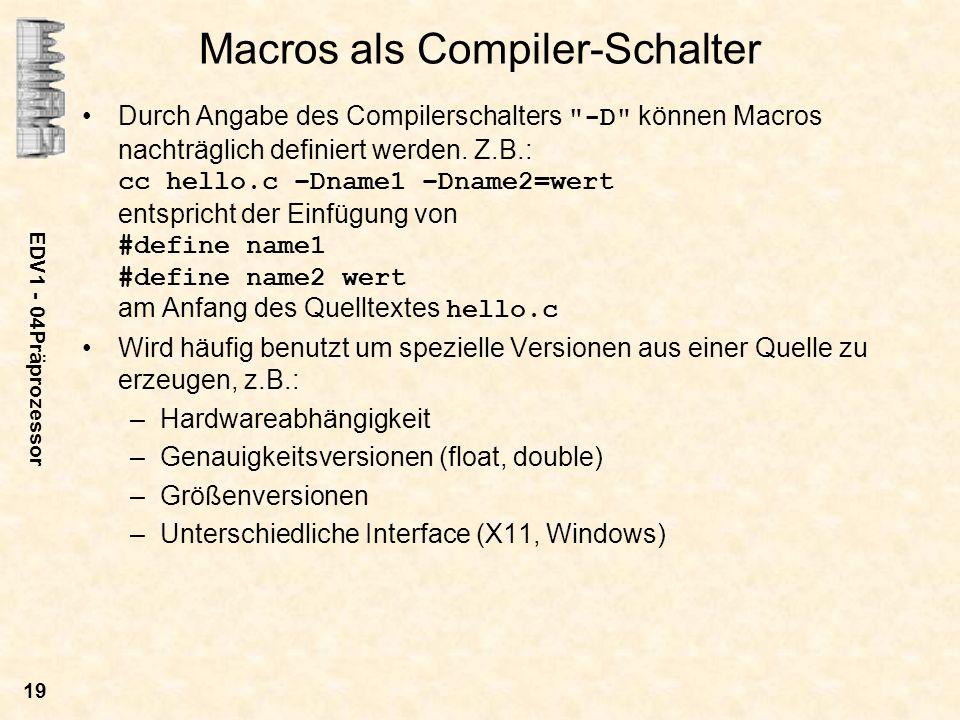 EDV1 - 04Präprozessor 19 Macros als Compiler-Schalter Durch Angabe des Compilerschalters