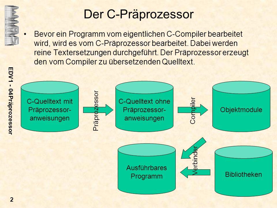 EDV1 - 04Präprozessor 23 gcc –ansi bed.c –DBETA=2 –DDEMO=30 –E –o bed.i int main () { printf( Beta-Version %i\n%i - Tage Demo\n ,2,30 ); } gcc –ansi bed.c –DBETA=0 –DDEMO=30 –E –o bed.i int main () { printf( Final Release\n%i - Tage Demo\n ,30 ); } gcc –ansi bed.c –DBETA=2 –DDEMO=0 –E –o bed.i int main () { printf( Beta-Version %i\nunbegrenzte Lizenz\n ,2 ); } gcc –ansi bed.c –DBETA=0 –DDEMO=0 –E –o bed.i int main () { printf( Final Release\nunbegrenzte Lizenz\n ); }