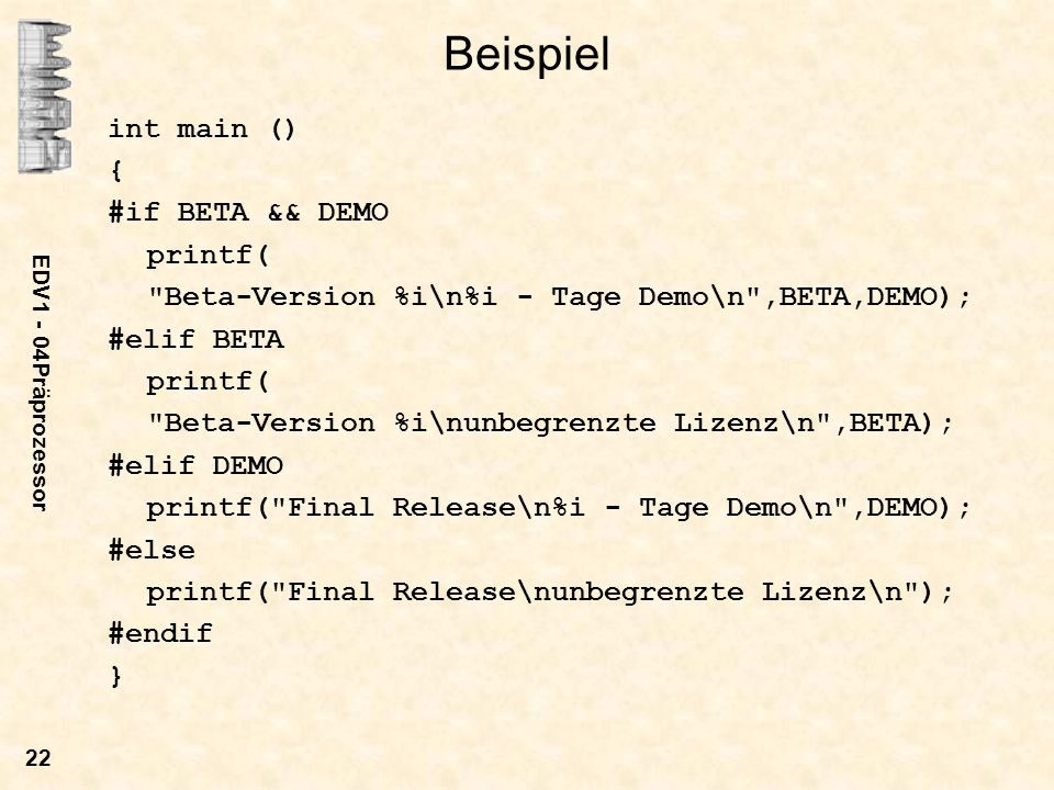 EDV1 - 04Präprozessor 22 Beispiel int main () { #if BETA && DEMO printf(