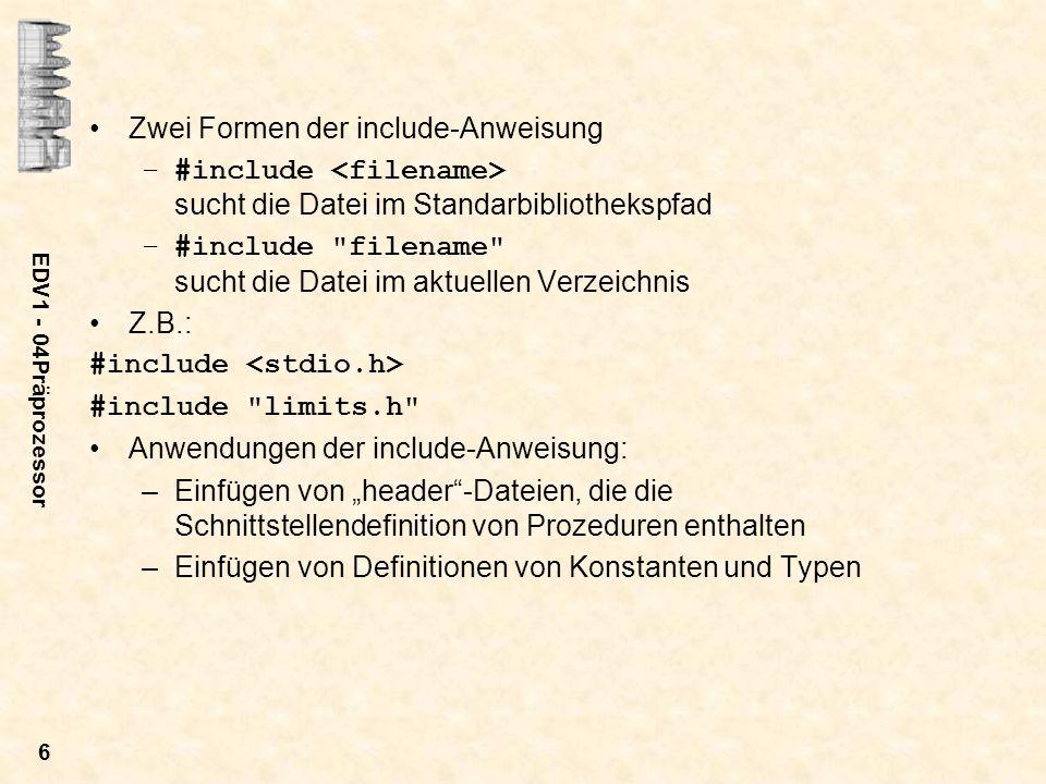 EDV1 - 04Präprozessor 17 Vordefinierte Macros - GNUC __LINE__ __FILE__ __DATE__ __TIME__ Weitere von Compilern abhängige Macros: __STRICT_ANSI__ 1 _LANGUAGE_C 1 __GNUC__ 2 __GNUC_MINOR__ 7 __unix__ 1