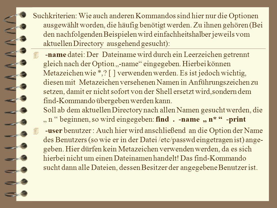 4 Beispiel: find /usr/kurs -name sicher -print Start-Directory Suchkriterium Ausgabeart Das find-Kommando gehört zu den schwierigeren Kommandos unter UNIX.