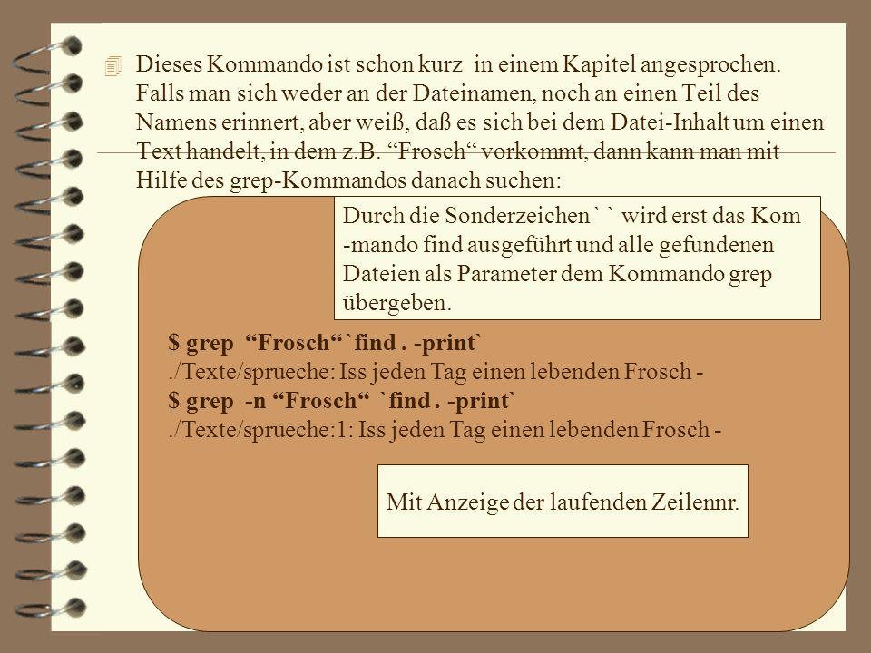 4 Bild: Das war ein Beispiel von Suchen und Finden von Dateien (find mit -exec Funktion) 4 Ein weiteres Kommando, das Ihnen hilft, Dateien wiederzufinden,ist Groß- und Kleinbuchstaben gleichbehandeln numerierte Zeilenanzeige der gefundenen Zeilen in einer Datei global regular expression print (Zusammensetzung aus einer Editor Anweisung) Kommando, um nach Mustern in Datei-Inhalten zu suchen grep [-nf] Muster Dateiname(n)
