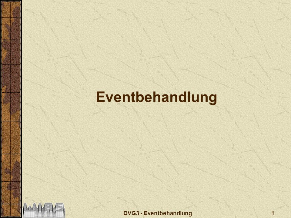 1DVG3 - Eventbehandlung Eventbehandlung