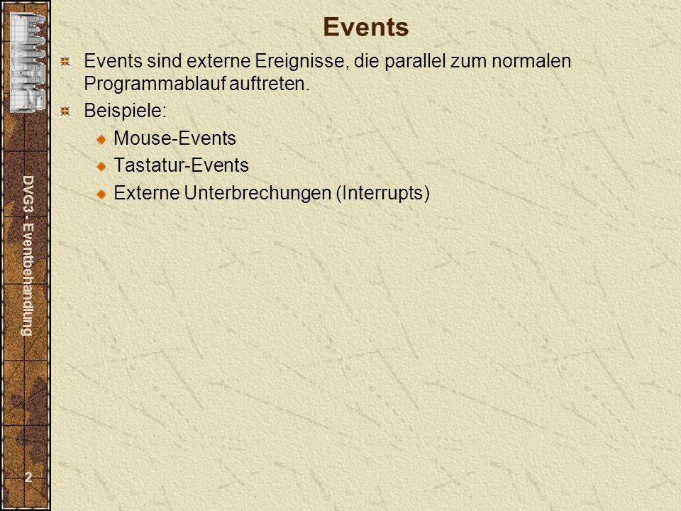 DVG3 - Eventbehandlung 2 Events Events sind externe Ereignisse, die parallel zum normalen Programmablauf auftreten. Beispiele: Mouse-Events Tastatur-E