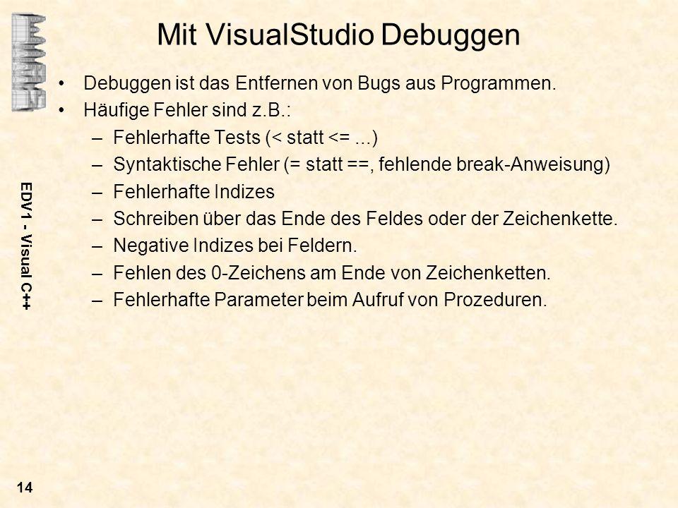 EDV1 - Visual C++ 14 Mit VisualStudio Debuggen Debuggen ist das Entfernen von Bugs aus Programmen. Häufige Fehler sind z.B.: –Fehlerhafte Tests (< sta