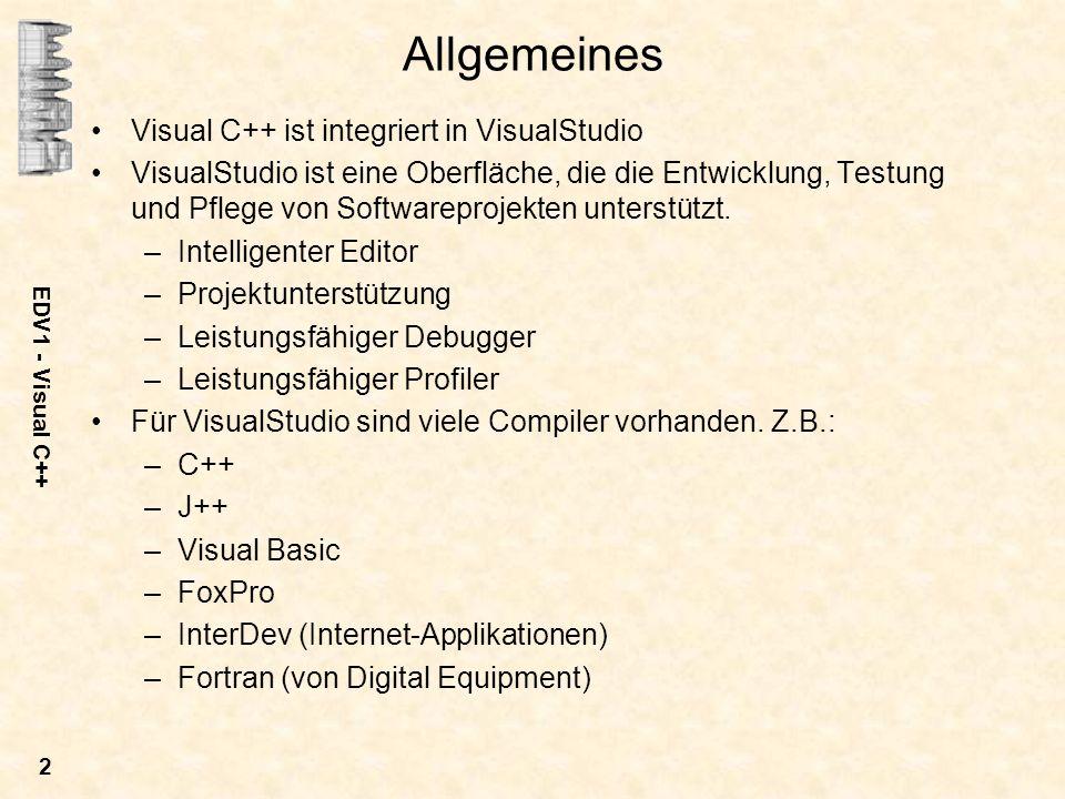 EDV1 - Visual C++ 2 Allgemeines Visual C++ ist integriert in VisualStudio VisualStudio ist eine Oberfläche, die die Entwicklung, Testung und Pflege vo