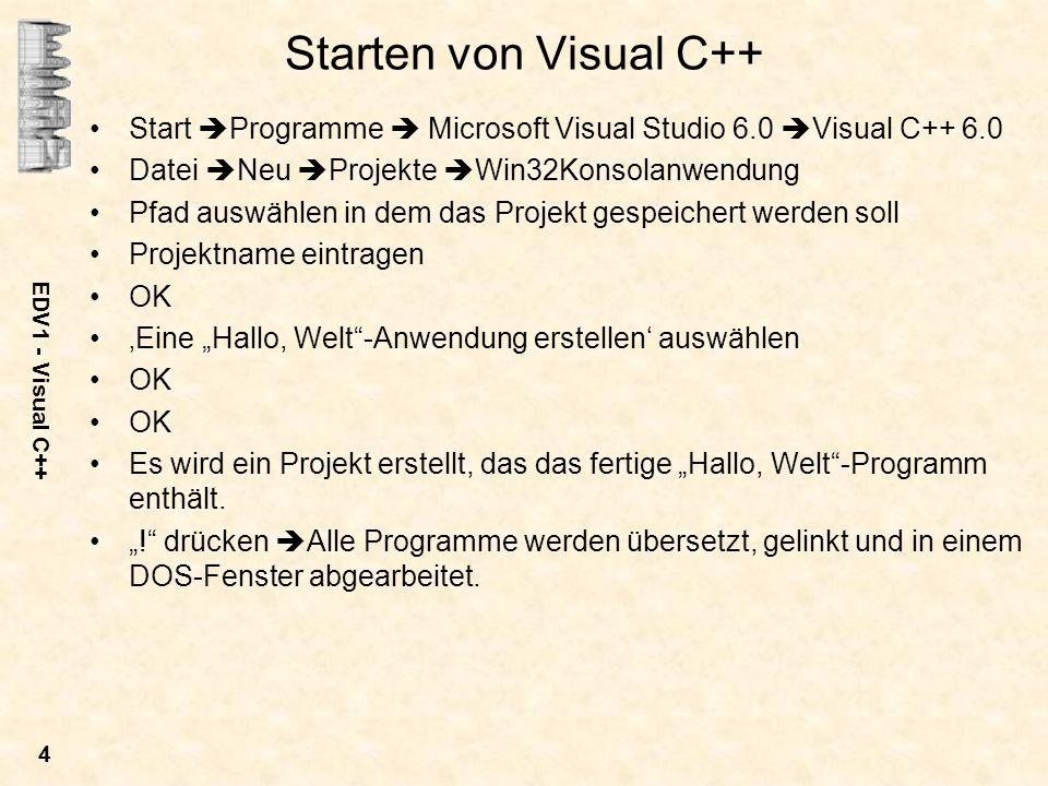 EDV1 - Visual C++ 4 Starten von Visual C++ Start Programme Microsoft Visual Studio 6.0 Visual C++ 6.0 Datei Neu Projekte Win32Konsolanwendung Pfad aus
