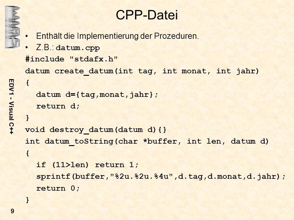 EDV1 - Visual C++ 9 CPP-Datei Enthält die Implementierung der Prozeduren. Z.B.: datum.cpp #include